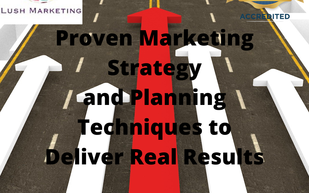 Proven Marketing Strategy and Planning Techniques to Deliver Real Results