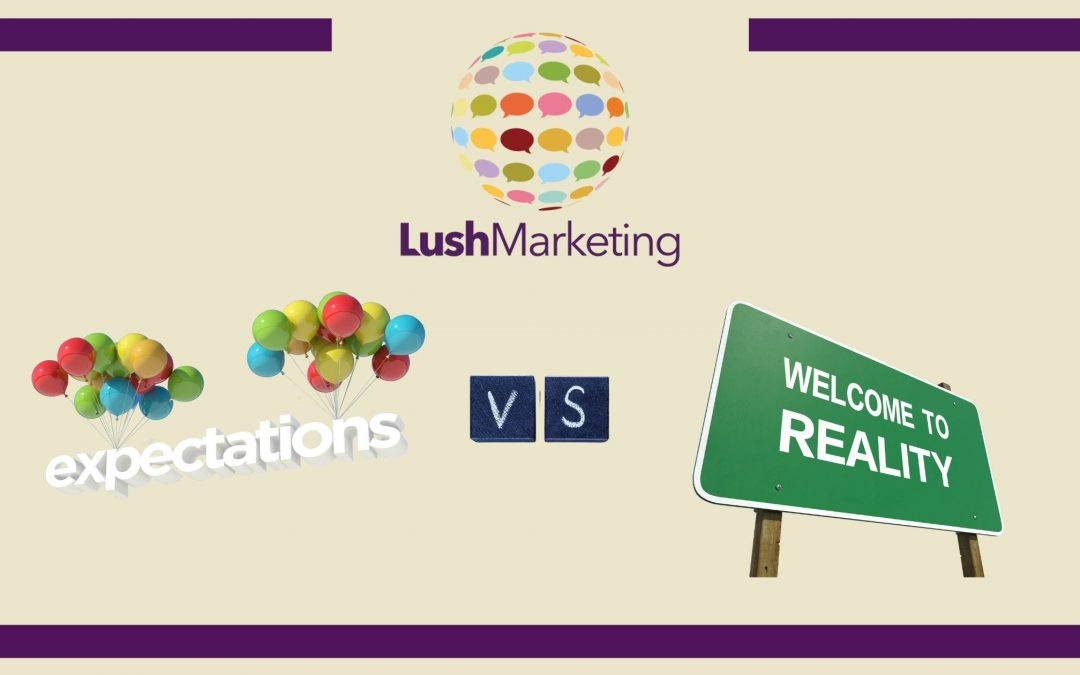 Digital Marketing: Expectations vs. Reality from Lush Marketing's experience.